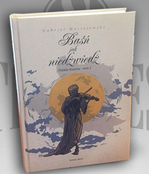 Baśń jak niedźwiedź – Polskie historie tom I